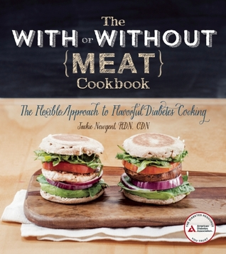 [PDF] [EPUB] The With or Without Meat Cookbook: The Flexible Approach to Flavorful Diabetes Cooking Download by Jackie Newgent