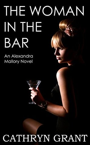 [PDF] [EPUB] The Woman In the Bar (Alexandra Mallory #5) Download by Cathryn Grant