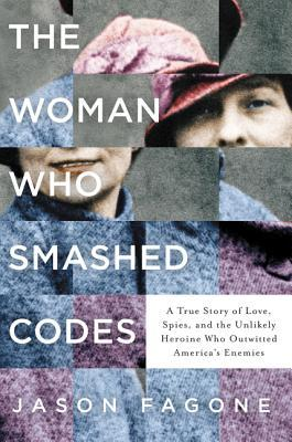 [PDF] [EPUB] The Woman Who Smashed Codes: A True Story of Love, Spies, and the Unlikely Heroine who Outwitted America's Enemies Download by Jason Fagone