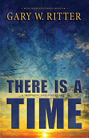 [PDF] [EPUB] There Is A Time: A Prophetic End-Times Thriller (The Whirlwind Series Book 3) Download by Gary W. Ritter