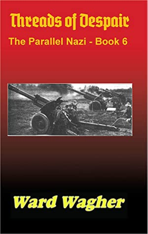 [PDF] [EPUB] Threads of Despair: The Parallel Nazi - 6 Download by Ward Wagher