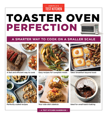 [PDF] [EPUB] Toaster Oven Perfection: A Smarter Way to Cook on a Smaller Scale Download by America's Test Kitchen