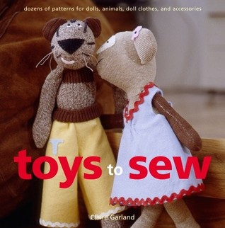 [PDF] [EPUB] Toys to Sew: Dozens of Patterns for Dolls, Animals, Doll Clothes, and Accessories Download by Claire Garland