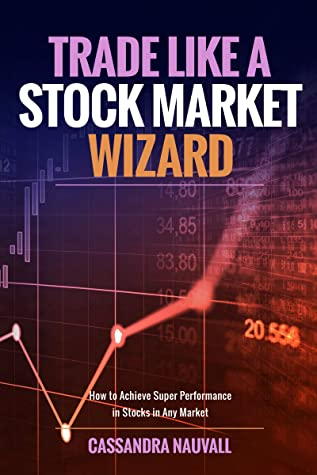 [PDF] [EPUB] Trade like A Stock Market Wizard: How to achieve super performance in stocks in any market Download by Cassandra Nauvall