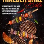 [PDF] [EPUB] Traeger Grill Bible: The guide to master your wood pellet grill with healthy and tasty recipes for beginners and advanced pitmasters Download