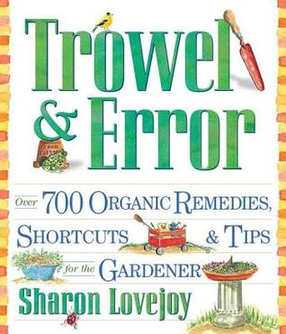 [PDF] [EPUB] Trowel and Error: Over 700 Organic Remedies, Shortcuts, and Tips for the Gardener Download by Sharon Lovejoy