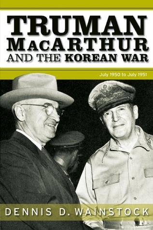 [PDF] [EPUB] Truman, MacArthur and the Korean War: June 1950-July 1951 Download by Dennis D. Wainstock