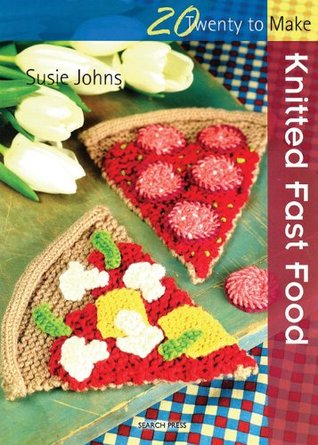 [PDF] [EPUB] Twenty to Make: Knitted Fast Food Download by Susie Johns
