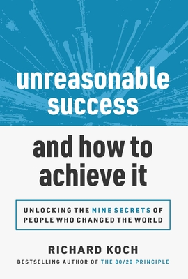[PDF] [EPUB] Unreasonable Success and How to Achieve It: Unlocking the 9 Secrets of People Who Changed the World Download by Richard Koch