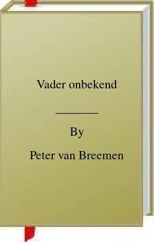 [PDF] [EPUB] Vader onbekend Download by Peter van Breemen