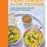 [PDF] [EPUB] Vegetarian Slow Cooker: Over 70 delicious recipes for stress-free meals Download