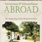 [PDF] [EPUB] Victorians and Edwardians Abroad: The Beginning of the Modern Holiday Download