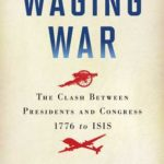 [PDF] [EPUB] Waging War: The Clash Between Presidents and Congress, 1776 to ISIS Download