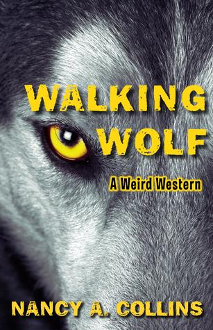 [PDF] [EPUB] Walking Wolf: A Weird Western Download by Nancy A. Collins