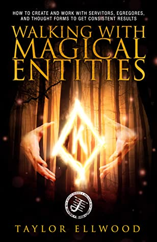 [PDF] [EPUB] Walking with Magical Entities: How to Create and Work with Servitors, Egregores, and Thought Forms to Get Consistent Results (Walking With Spirits Book 1) Download by Taylor Ellwood