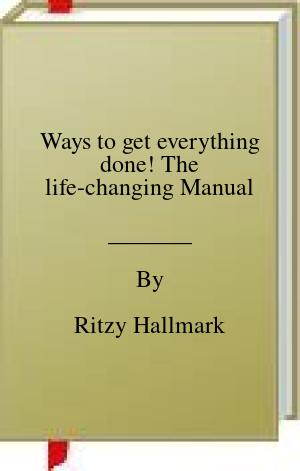 [PDF] [EPUB] Ways to get everything done! The life-changing Manual Download by Ritzy Hallmark