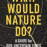 [PDF] [EPUB] What Would Nature Do?: A Guide for Our Uncertain Times Download