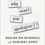 [PDF] [EPUB] Why Won't You Apologize?: Healing Big Betrayals and Everyday Hurts Download