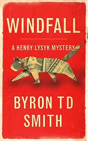 [PDF] [EPUB] Windfall: A Henry Lysyk Mystery Download by Byron T.D. Smith