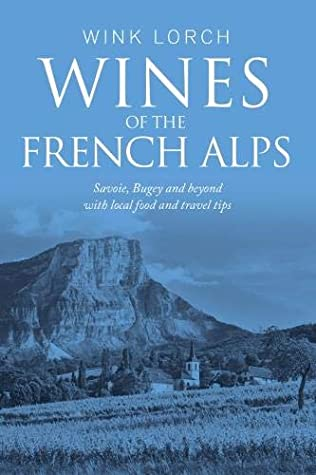 [PDF] [EPUB] Wines of the French Alps: Savoie, Bugey and beyond with local food and travel tips Download by Wink Lorch