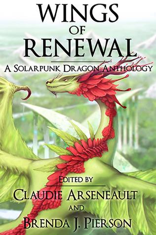 [PDF] [EPUB] Wings of Renewal: A Solarpunk Dragon Anthology Download by Claudie Arseneault