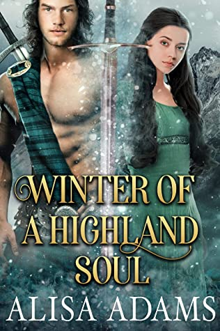 [PDF] [EPUB] Winter of a Highland Soul: A Scottish Medieval Historical Romance (Highlands' Elements of Fate Book 2) Download by Alisa Adams