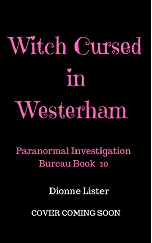 [PDF] [EPUB] Witch Cursed in Westerham: Paranormal Investigation Bureau Book 10 Download by Dionne Lister