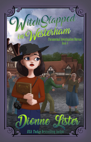 [PDF] [EPUB] Witch Slapped in Westerham (Paranormal Investigation Bureau, #4) Download by Dionne Lister