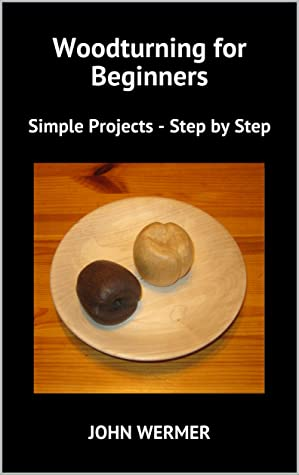 [PDF] [EPUB] Woodturning for Beginners: Simple Projects - Step by Step Download by John Wermer
