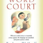 [PDF] [EPUB] Word Court: Wherein Verbal Virtue Is Rewarded, Crimes Against the Language Are Punished, and Poetic Justice Is Done Download