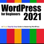 [PDF] [EPUB] WordPress for Beginners 2021: A Visual Step-by-Step Guide to Mastering WordPress (Webmaster Series) Download