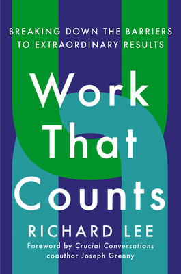 [PDF] [EPUB] Work That Counts: Breaking Down the Barriers to Extraordinary Results Download by Richard    Lee