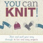[PDF] [EPUB] You Can Knit!: Knit and Purl Your Way Through 12 Fun and Easy Projects Download