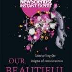 [PDF] [EPUB] Your Conscious Mind: Unravelling the greatest mystery of the human brain (New Scientist Instant Expert) Download