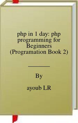 [PDF] [EPUB] php in 1 day: php programming for Beginners (Programation Book 2) Download by ayoub LR