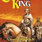[PDF] [EPUB] Crusader King: A Novel of Baldwin IV and the Crusades Download